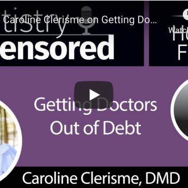 1533 Dr. Caroline Clerisme on Getting Doctors Out of Debt : Dentistry Uncensored with Howard Farran